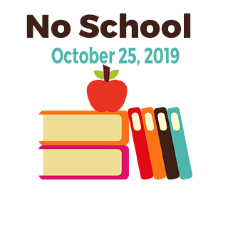No School October 25, 2019